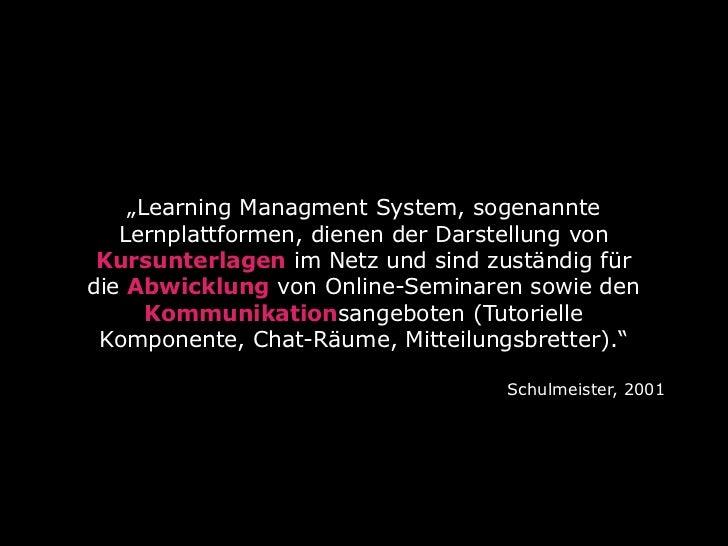 """""""Learning Managment System, sogenannte   Lernplattformen, dienen der Darstellung von Kursunterlagen im Netz und sind zustä..."""