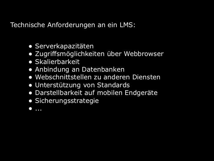 Technische Anforderungen an ein LMS:     • Serverkapazitäten     • Zugriffsmöglichkeiten über Webbrowser     • Skalierbark...