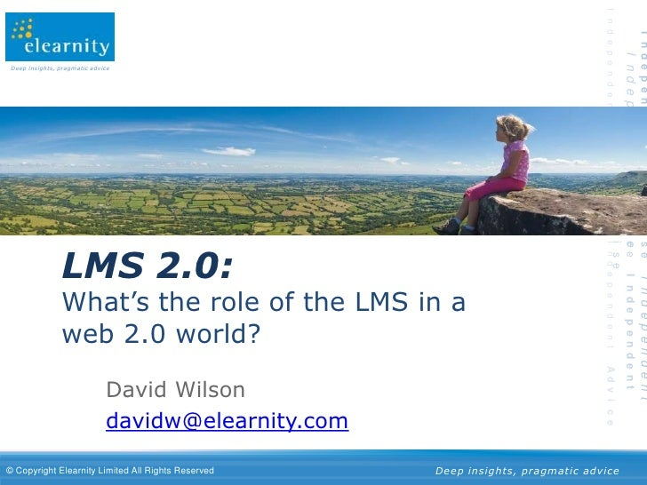 LMS 2.0: What's the role of the LMS in a web 2.0 world?<br />David Wilson<br />davidw@elearnity.com<br />
