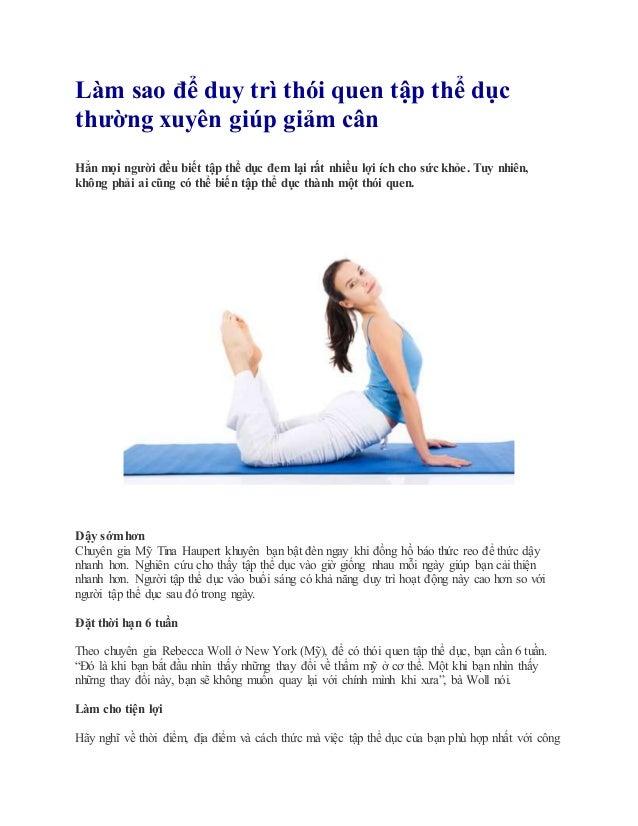 Làm sao để duy trì thói quen tập thể dục thường xuyên giúp giảm cân Hẳn mọi người đều biết tập thể dục đem lại rất nhiều l...