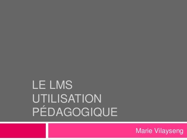 LE LMS UTILISATION PÉDAGOGIQUE Marie Vilayseng