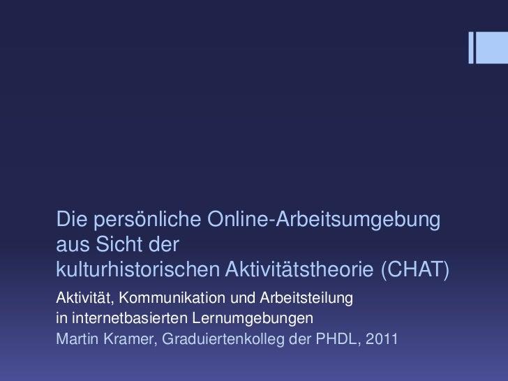 Die persönliche Online-Arbeitsumgebungaus Sicht der kulturhistorischen Aktivitätstheorie (CHAT)<br />Aktivität, Kommunikat...