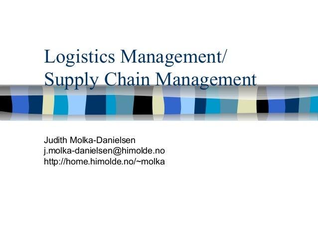 Logistics Management/ Supply Chain Management Judith Molka-Danielsen j.molka-danielsen@himolde.no http://home.himolde.no/~...