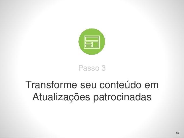 Passo 3: Transforme seu conteúdo em Atualizações patrocinadas  16  Adoteestasmelhorespráticaspara criarAtualizaçõespatroci...
