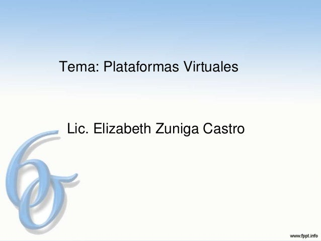 Tema: Plataformas Virtuales Lic. Elizabeth Zuniga Castro