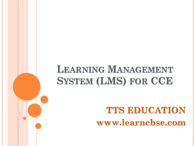 LEARNING MANAGEMENT SYSTEM (LMS) FOR CCE TTS EDUCATION www.learncbse.com