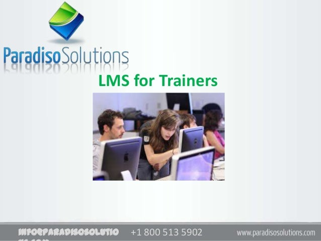 +1 800 513 5902+1 800 513 5902info@paradisosolutio LMS for Trainers