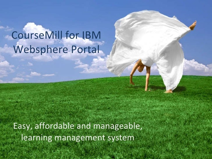 CourseMill for IBM Websphere Portal Easy, affordable and manageable, learning management system