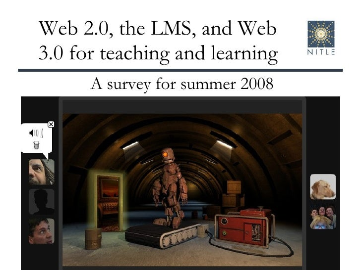 Web 2.0, the LMS, and Web 3.0 for teaching and learning A survey for summer 2008