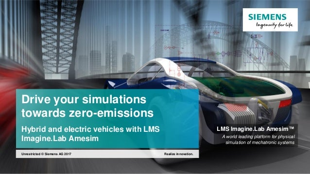 Drive your simulations towards zero-emissions Hybrid and electric vehicles with LMS Imagine.Lab Amesim LMS Imagine.Lab Ame...
