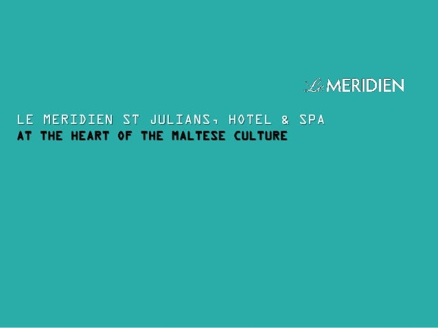 LE MERIDIEN ST JULIANS, HOTEL & SPA AT THE HEART OF THE MALTESE CULTURE