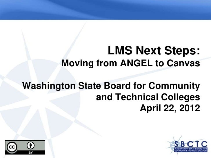 LMS Next Steps:        Moving from ANGEL to CanvasWashington State Board for Community               and Technical College...