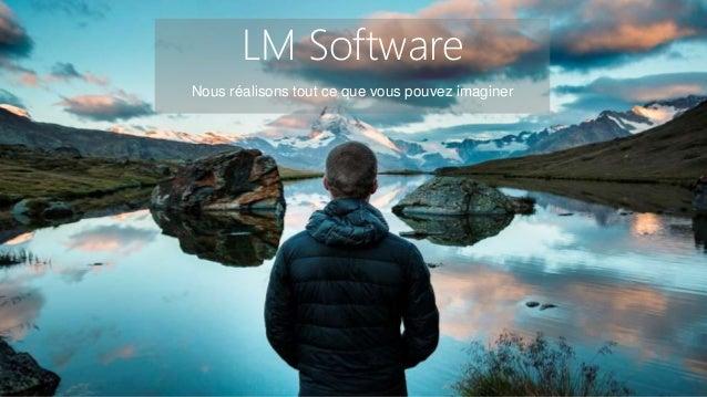 LM Software Nous réalisons tout ce que vous pouvez imaginer