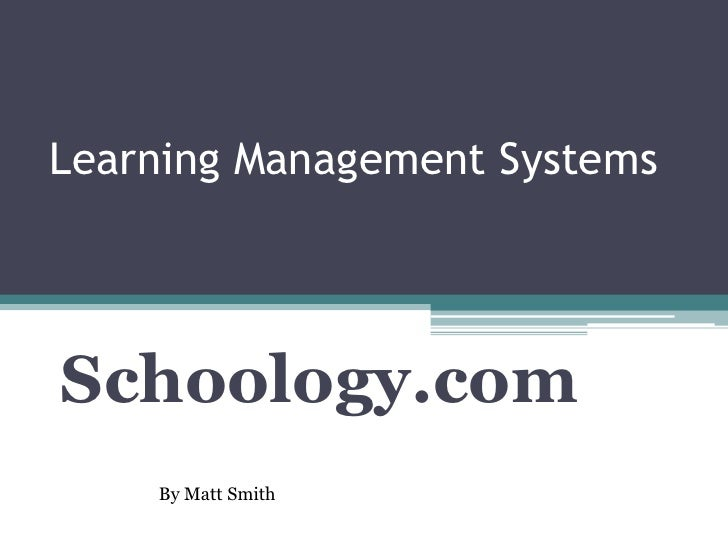 Learning Management SystemsSchoology.com    By Matt Smith