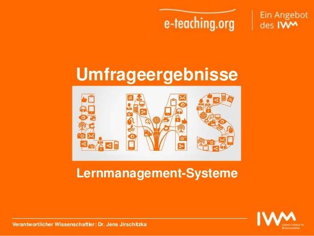 Datum Lernmanagement-Systeme Umfrageergebnisse Verantwortlicher Wissenschaftler: Dr. Jens Jirschitzka