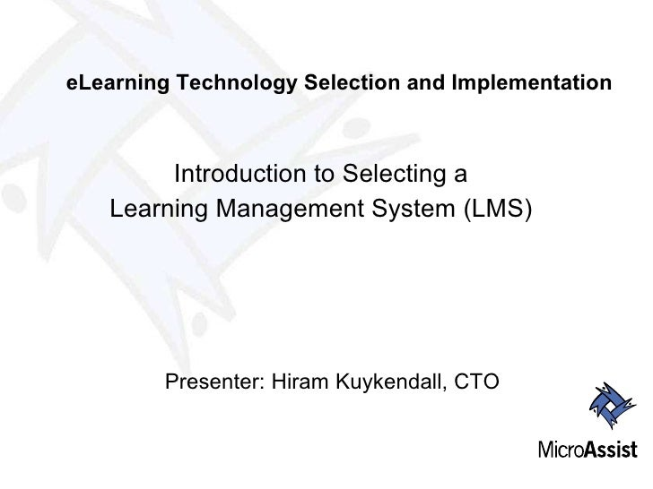<ul><li>Introduction to Selecting a </li></ul><ul><li>Learning Management System (LMS) </li></ul>Presenter: Hiram Kuykenda...