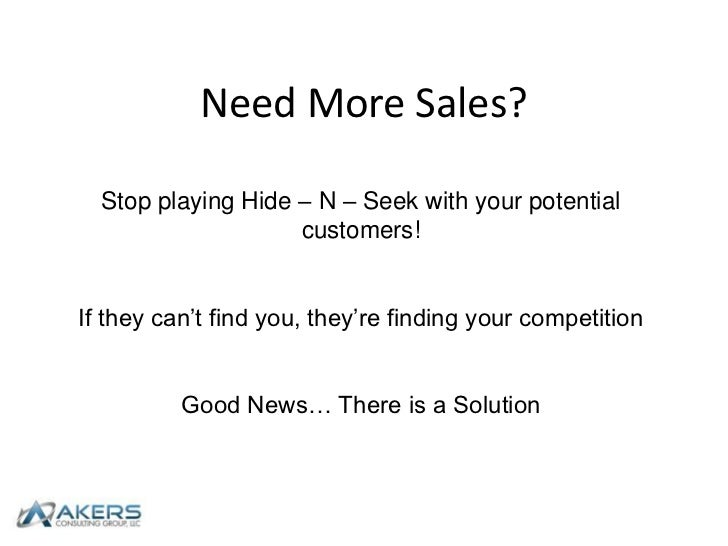 Need More Sales?<br />Stop playing Hide – N – Seek with your potential customers!<br />If they can't find you, they're fin...