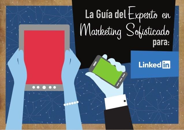 1  La Guía del Experto en  Marketing Sofisticado  para: