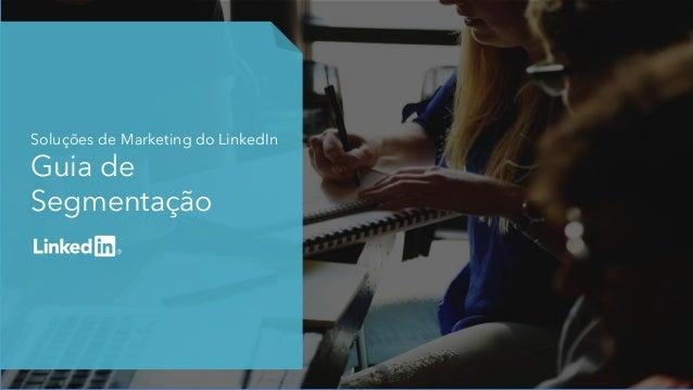 Soluções de Marketing do LinkedIn Guia de Segmentação