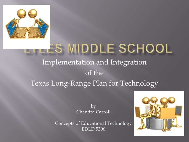 Lyles Middle School<br />Implementation and Integration<br />of the<br />Texas Long-Range Plan for Technology<br />by <b...