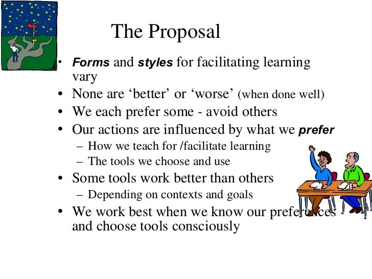 The Proposal <ul><li>Forms  and  styles  for facilitating learning vary </li></ul><ul><li>None are  'better' or 'worse'  (...