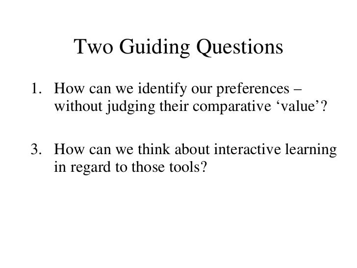 Two Guiding Questions <ul><li>How can we identify our preferences – without judging their comparative  'value'? </li></ul>...