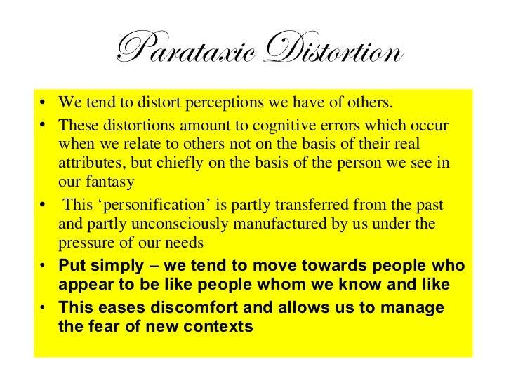 Parataxic Distortion <ul><li>We tend to distort perceptions we have of others.  </li></ul><ul><li>These distortions amount...