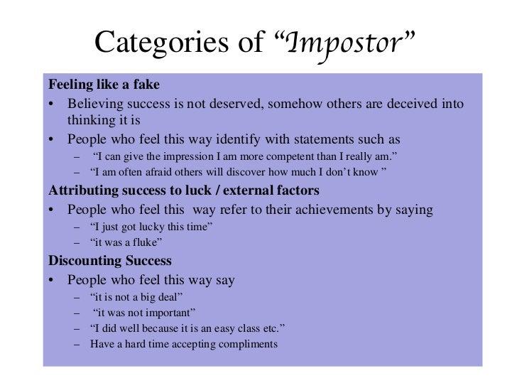 """Categories of  """"Impostor"""" <ul><li>Feeling like a fake </li></ul><ul><li>Believing success is not deserved, somehow others ..."""