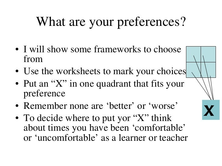What are your preferences? <ul><li>I will show some frameworks to choose from </li></ul><ul><li>Use the worksheets to mark...
