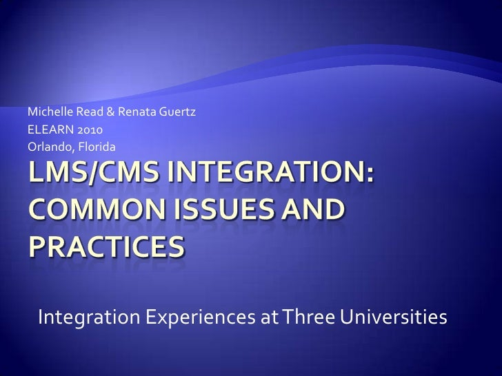 LMS/CMS Integration: Common Issues and Practices<br />Michelle Read & RenataGuertz<br />ELEARN 2010<br />Orlando, Florida<...