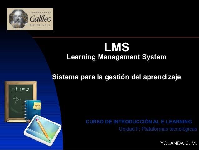 LMS    Learning Managament SystemSistema para la gestión del aprendizaje          CURSO DE INTRODUCCIÓN AL E-LEARNING     ...