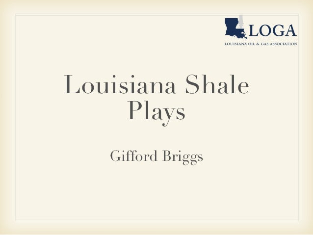 Louisiana Shale     Plays   Gifford Briggs