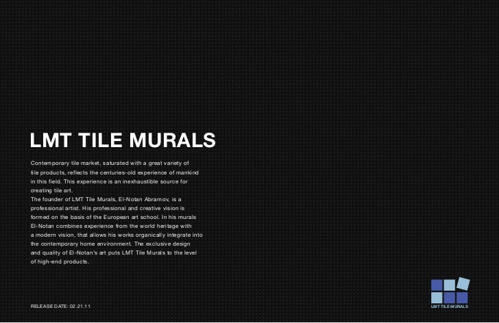 LMT TILE MURALSContemporary tile market, saturated with a great variety oftile products, reflects the centuries-old experi...