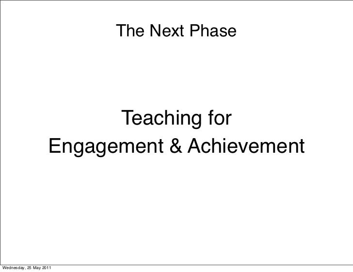 The Next Phase                          Teaching for                    Engagement & AchievementWednesday, 25 May 2011