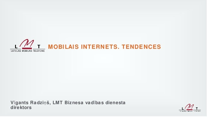 MOBILAIS INTERNETS. TENDENCESV ī gants Radziņ š, LMT Biznesa vad ī bas dienestadirektors