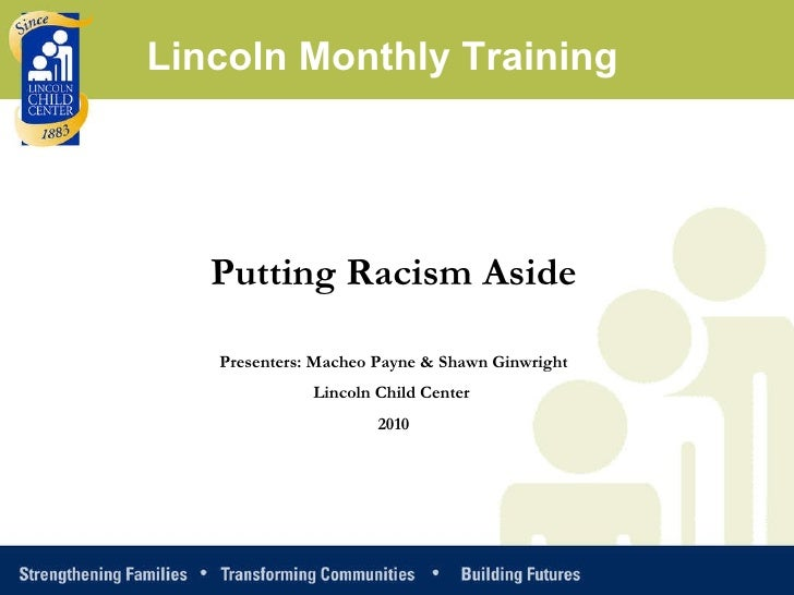 Putting Racism Aside Presenters: Macheo Payne & Shawn Ginwright Lincoln Child Center  2010 Lincoln Monthly Training