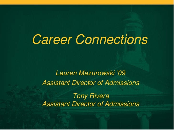 Career Connections     Lauren Mazurowski '09 Assistant Director of Admissions           Tony Rivera Assistant Director of ...