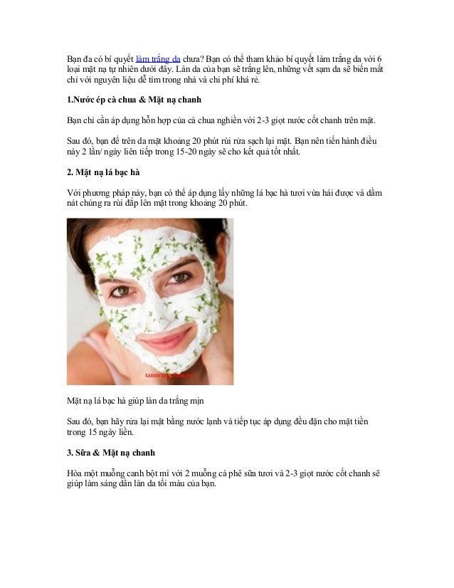 Bạn đa có bí quyết làm trắng da chưa? Bạn có thể tham khảo bí quyết làm trắng da với 6loại mặt nạ tự nhiên dưới đây. Làn d...