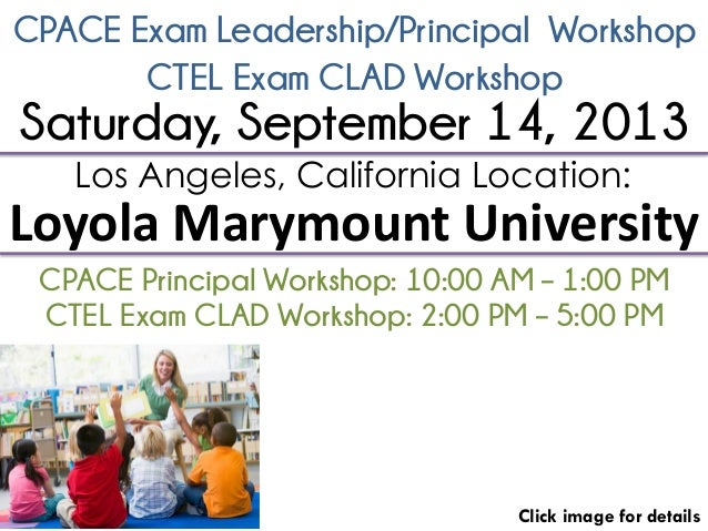 CPACE Exam Leadership/Principal Workshop Click image for details Los Angeles, California Location: Loyola Marymount Univer...