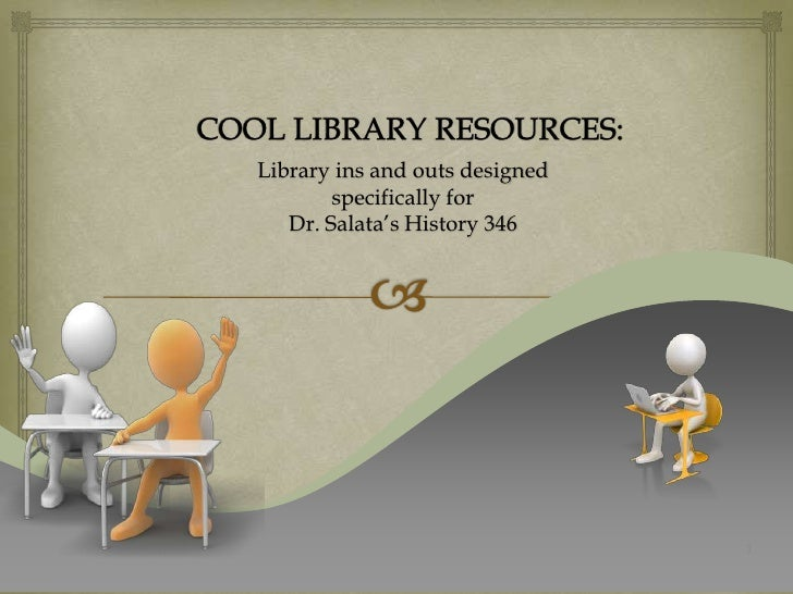 1<br />COOL LIBRARY RESOURCES:<br />Library ins and outs designed <br />specifically for<br />Dr. Salata's History 346<br />
