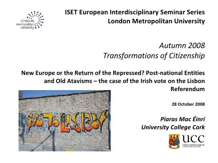 ISET European Interdisciplinary Seminar Series London Metropolitan University Autumn 2008 Transformations of Citizenship N...
