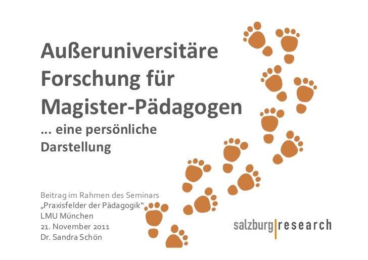 Außeruniversitäre  Forschung für  Magister-‐Pädagogen ... eine persönliche  Darstellung Beitrag i...