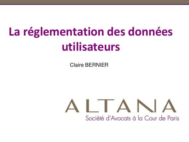 Claire BERNIER La réglementation des données utilisateurs