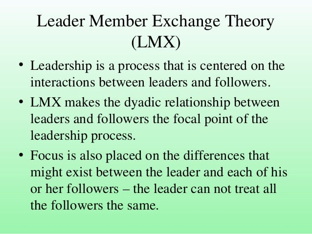 leader member exchange theory lmx Psychology definition of leader-member exchange theory (lmx theory: an assumption that leaders will develop relationships which typically involve a degree of exchange between themselves and subordinates or co-workers.