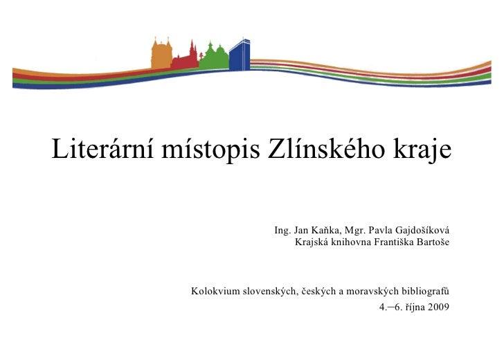 Literární místopis Zlínského kraje                              Ing. Jan Kaňka, Mgr. Pavla Gajdošíková                    ...