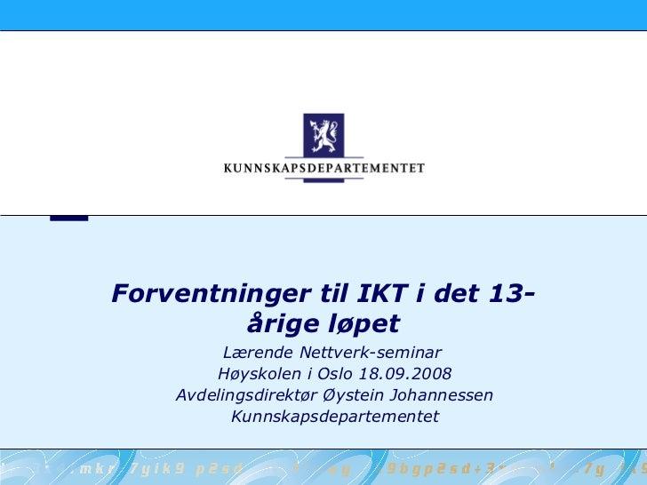 Forventninger til IKT i det 13-          årige løpet          Lærende Nettverk-seminar         Høyskolen i Oslo 18.09.2008...