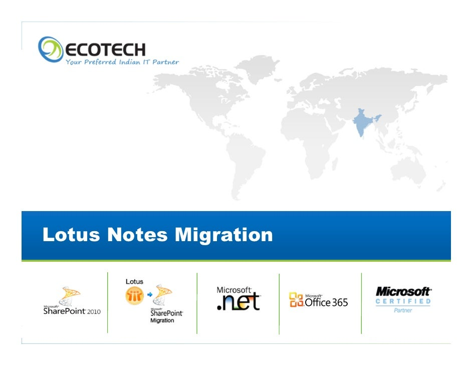 Lotus Notes Migration      Copyright © 2012. Ecotech IT Solutions Pvt. Ltd. All Rights Reserved. Ecotech Confidential.