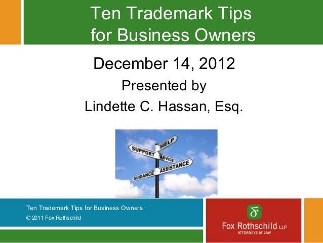Ten Trademark Tips                        for Business Owners                         December 14, 2012                   ...
