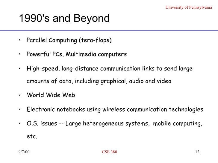 1990's and Beyond <ul><li>Parallel Computing (tera-flops) </li></ul><ul><li>Powerful PCs, Multimedia computers </li></ul><...