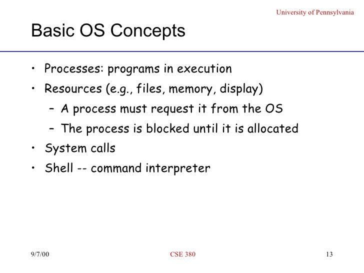 Basic OS Concepts <ul><li>Processes: programs in execution </li></ul><ul><li>Resources (e.g., files, memory, display) </li...